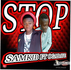 STOP by SAMKID FT OGADAVE
