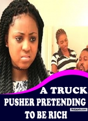 A TRUCK PUSHER PRETENDING TO BE RICH