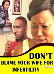 DON'T BLAME YOUR WIFE FOR INFERTILITY