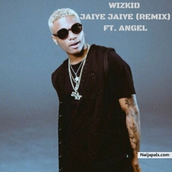 Jaiye Jaiye (Remix) by Wizkid Ft. Angel
