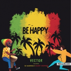 Be Happy by Vector ft. DJ Magnum & Daddy Showkey