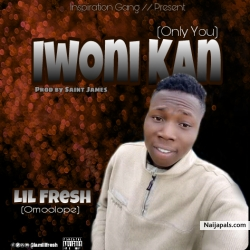 Iwoni-Kan(Only You) by Lil Fresh Omoolope