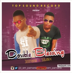 Double Blessing by Josmania ft Sdwalex