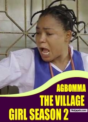 AGBOMMA THE VILLAGE GIRL SEASON 2
