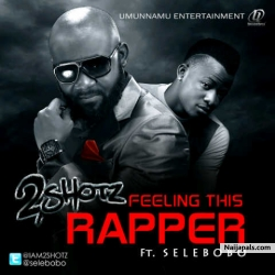 Feeling This Rapper by 2shotz ft. Solebobo
