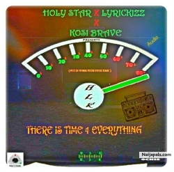 There Is Time For Everytin by HOLY STAR FT LYRICKIZZ  X KOSI BRAVE