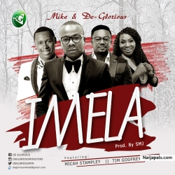 Imela by Mike & DeGlorious feat. Micah Stampley x Tim Godfrey x IBK