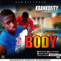 For your Body by Kbankdeity ft King Gokeet