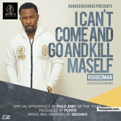 I Cant Come And Go And Kill Maself by Ruggedman