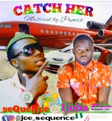 CATCH HER by Sequence & IJOBA Gee