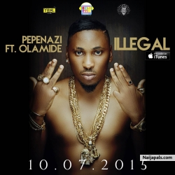 Illegal (Prod. Young Jonn) by Pepenazi ft. Olamide