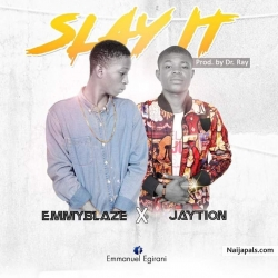 slay it by Emmy Blaze Ft jaytion