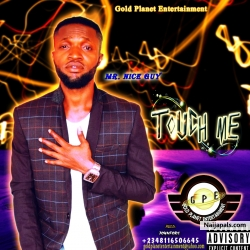 Touch Me by Mr 9ice Guy