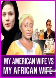 MY AMERICAN WIFE VS MY AFRICAN WIFE
