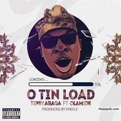 O Tin Load by  Tipsy Araga ft. Olamide  (Prod by Pheelz)