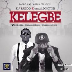 Kelegbe by DJ Baddo ft Small Doctor