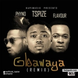 Gbawaya Remix by  Tspize ft. Phyno & Flavour