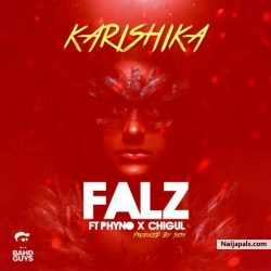 Karishika by Falz Ft Phyno, Chigul