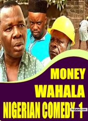 MONEY WAHALA NIGERIAN COMEDY 1