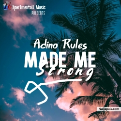Made me strong by Adino Rules