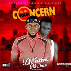 Is it ur concern by Djecadons_ft_MR 2Maze