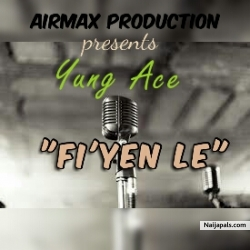 Fi yen le by Young Ace ft. Airmax
