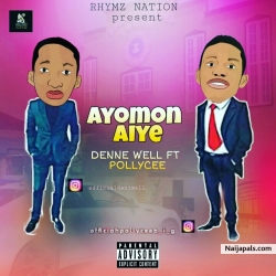 Ayanmo Aiye (destiny of life) by Deni well ft pollycee