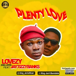 Plenty love by Lovezy(kingjerri) ft Jaytizzy banks