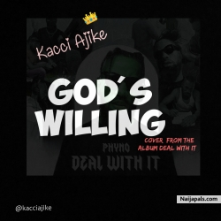 God' s Willing (Phyno Cover) by Kacci Ajike
