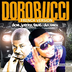 NEW MUSIC: DA4NIX FT DON JAZZY - DOROBUCCI FRENCH VERSION by DA4NIX