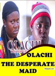 Olachi The Desperate Maid