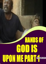 HANDS OF GOD IS UPON ME PART 1