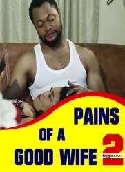 PAINS OF A GOOD WIFE 2