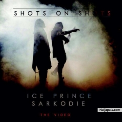 Shots On Shots by Ice Prince x Sarkodie