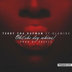 Obi (She Dey Whine) by Terry Tha Rapman + Olamide