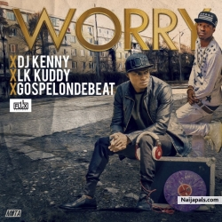 Worry by  Gospel On De Beat ft. LK Kuddy And DJ Kenny