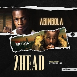 2 Heads by Abimbola Ft. Erigga