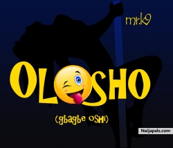 Olosho (gbagbé oshi) by Mr. K9