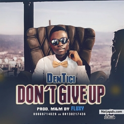 Don&#039 t Give Up by DenTici
