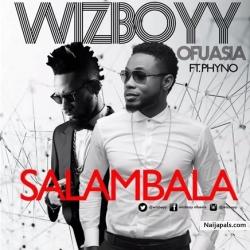 Salambala by Wizboy ft. Phyno