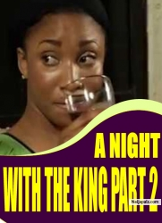 A NIGHT WITH THE KING part 2