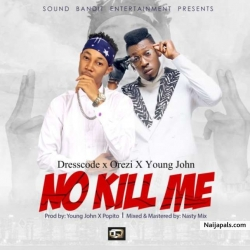 No kill me by Dresscode  Ft. Orezi