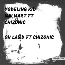 oh lawd by chizonic ft yodeling kid