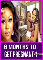 6 MONTHS TO GET PREGNANT 1