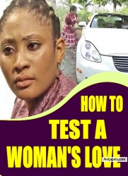 HOW TO TEST A WOMAN'S LOVE