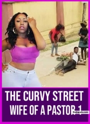 THE CURVY STREET WIFE OF A PASTOR 1