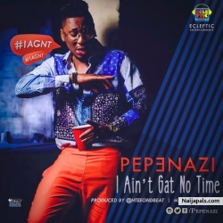 I Ain't Gat No Time by Pepenazi
