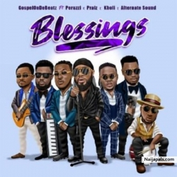 Blessings by GospelOnDeBeatz ft. Peruzzi, Praiz, Kholi & Alternate Sound