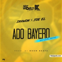 Ado Bayero [My Level Refix] by Jaywon + Joe EL