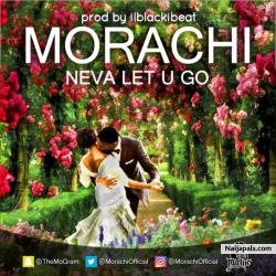 Neva Let You Go by Morachi